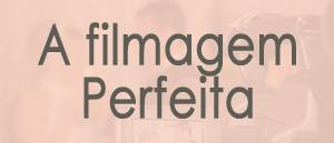 filmagem-perfeita